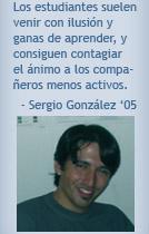 Los estudiantes suelen venir con ilusión y ganas de aprender, y consiguen contagiar el ánimo a los compañeros menos activos. Sergio González '05